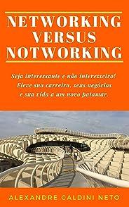 NETWORKING VERSUS NOTWORKING: Seja interessante e não interesseiro. Eleve sua carreira, seus negócios e sua vida a um novo pa