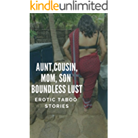AUNT,COUSIN,MOM,SON, BOUNDLESS LUST: EROTIC TABOO STORIES