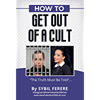 How to Get Out of A Cult : The Truth Must Be Told! (English Edition)