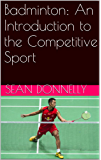 Badminton: An Introduction to the Competitive Sport