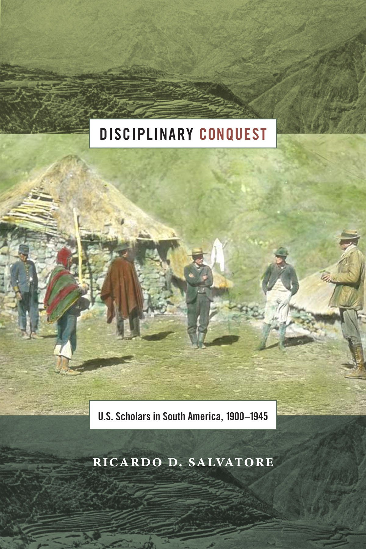 Download Disciplinary Conquest: U.S. Scholars in South America, 1900–1945 (American Encounters/Global Interactions) pdf