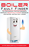 "The Professional Boiler Fault Finder: ""Boiler Fault Finder"" for boiler and central heating fault finding"
