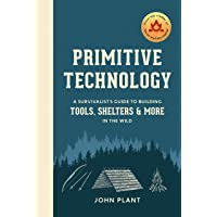 Primitive Technology: A Survivalist's Guide to Building Tools, Shelters, and More in the Wild (CLARKSON POTTER)