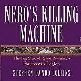 Nero's Killing Machine: The True Story of Rome's Remarkable 14th Legion