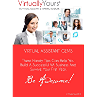Virtual Assistant Gems: Tips to help you survive your first year in business as a VA (The Virtualy Yours Guides Book 1)