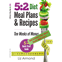 5:2 Diet Meal Plans & Recipes - Ten Weeks of Menus: 21 Meal Plans plus 5:2 Quick Start Guide - NEW Fast 800 (5:2 Fast Diet Book 5)