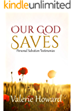 Our God Saves: Personal Salvation Testimonies