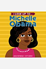 I Look Up To... Michelle Obama Kindle Edition