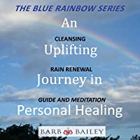 An Uplifting Journey in Personal Healing: Cleansing Rain Renewal Guide and Meditation...