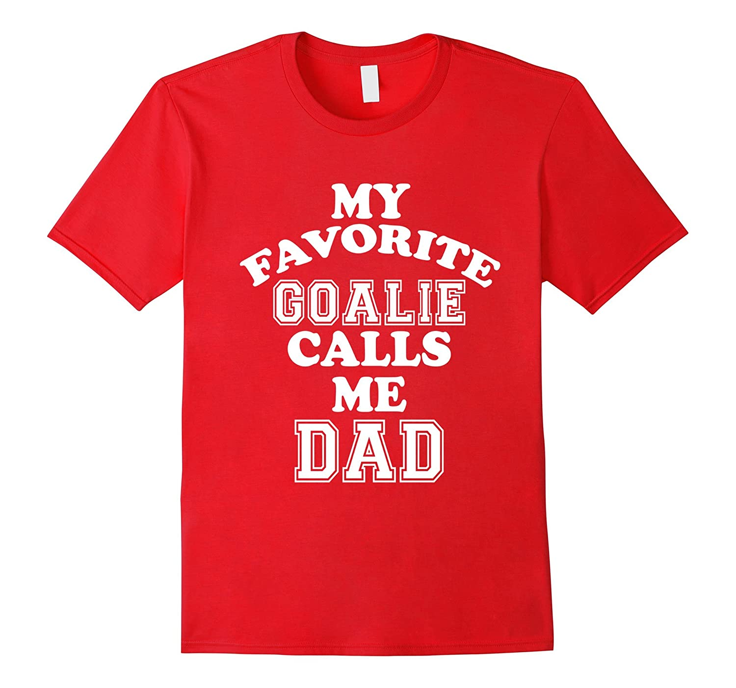 My Favorite Goalie Calls Me Dad Soccer Hockey Sport T-Shirt-TH