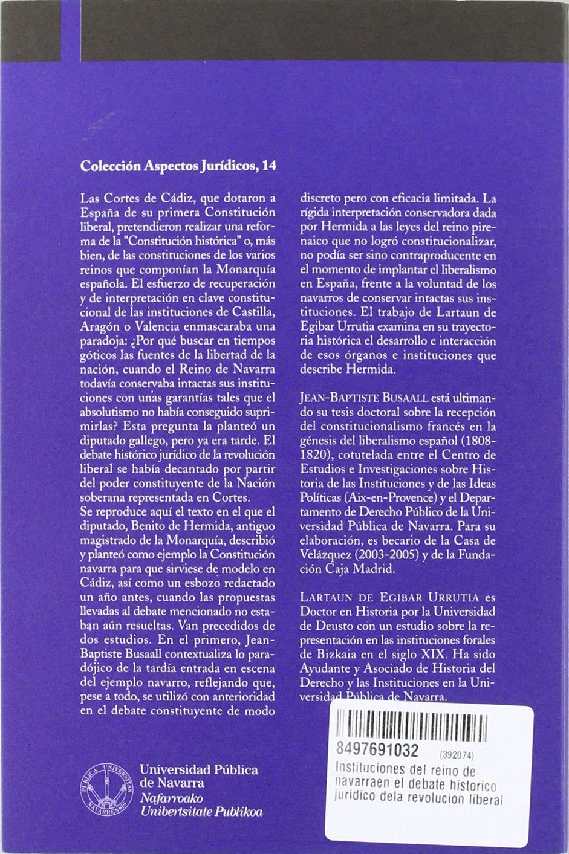 Las instituciones del Reino de Navarra en el debate histórico jurídico de la revolución liberal Aspectos Jurídicos: Amazon.es: Busaall, Jean-Baptiste: Libros