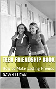 Teen Friendship Book: How to Make Lasting Friends