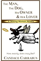The Man, The Dog, His Owner & Her Lover: a humorous contemporary romance (Witting Woman Series Book 1)