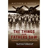 The Things Our Fathers Saw—The Untold Stories of the World War II Generation-Volume 3: War in the Air—Combat, Captivity, and