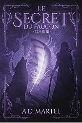 Le Secret du Faucon: Tome 3 (French Edition) Kindle Edition