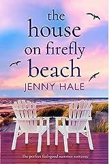 The House on Firefly Beach: The perfect feel good summer romance Kindle Edition