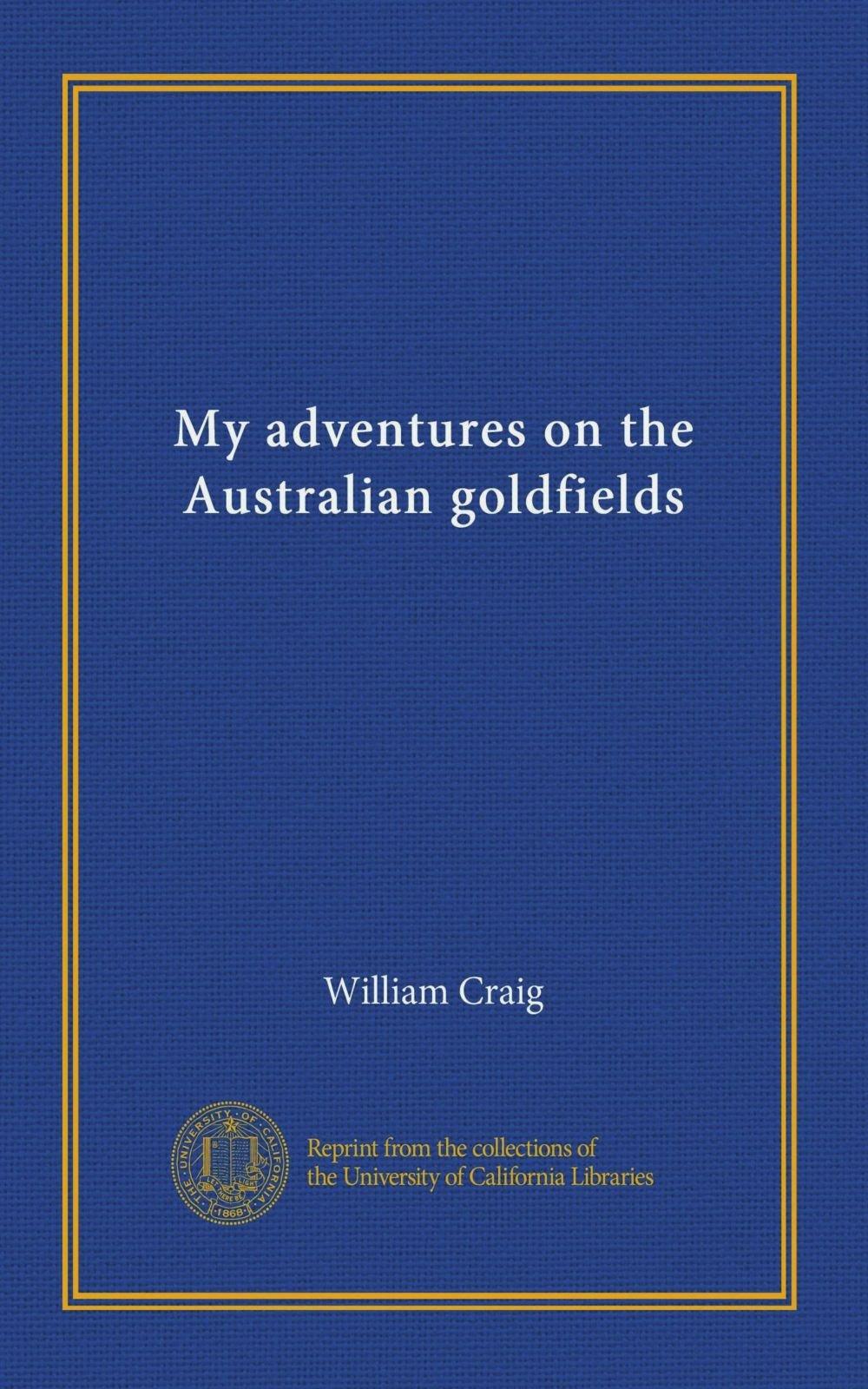 Download My adventures on the Australian goldfields ebook