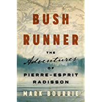 Bush Runner: The Adventures of Pierre-Esprit Radisson