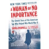 A Woman of No Importance: The Untold Story of the American Spy Who Helped Win World War II