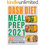 Dash Diet Meal Prep 2021: 365 Days of Simple and Healthy Dash Diet Recipes To Lose Weight Permanently, Lower Blood Pressure A