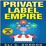 Private Label Empire: Build a Brand, Launch on Amazon FBA
