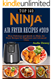 Top 140  NINJA Air Fryer Recipes #2019: Most Delicious and Quick-to-Make Air Fryer Recipes for Beginners and Advanced Users