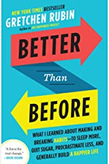 Better Than Before: What I Learned About Making and Breaking Habits--to Sleep More, Quit Sugar, Procrastinate Less, and Generally Build a Happier Life Kindle Edition