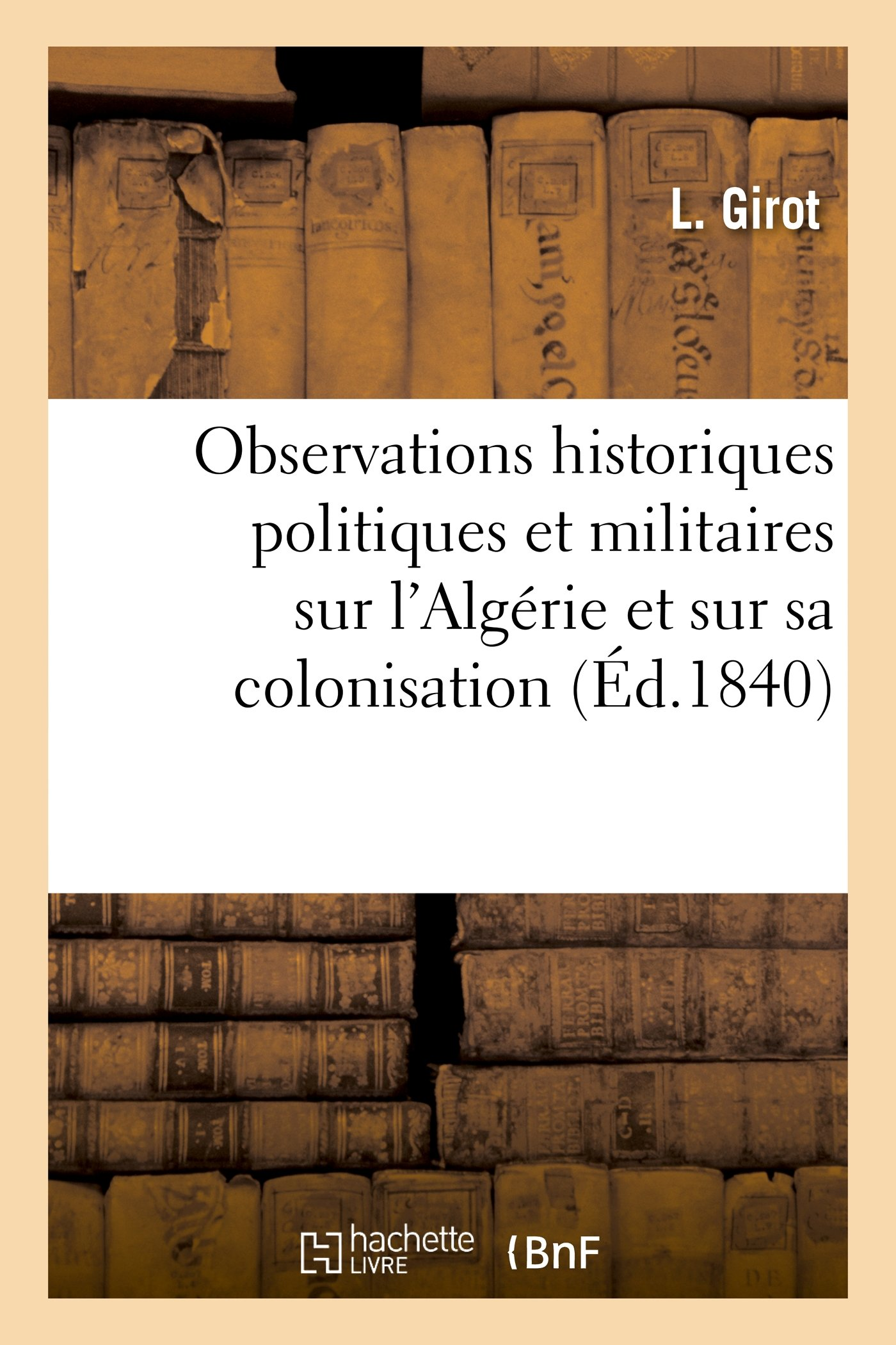 Observations Historiques Politiques Et Militaires Sur L Algerie Et Sur Sa Colonisation (Histoire) (French Edition) ebook