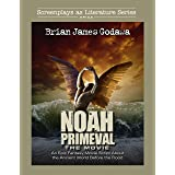 Noah Primeval - The Movie: An Epic Fantasy Movie Script About the Ancient World Before the Flood (Screenplays as Literature S