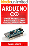 Arduino: Simple and Effective Strategies to Learn Arduino Programming (English Edition)
