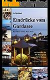 Eindrücke vom Gardasee: Urlaub und kulinarische Genüsse auf die ganz einfache Art - mit mehr als 40 Rezepten und 150 Fotos