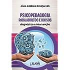 Psicopedagogia Para Adultos e Idosos: Diagnóstico e intervenção