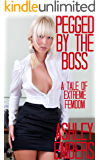 Pegged By The Boss: A Tale Of Extreme Femdom