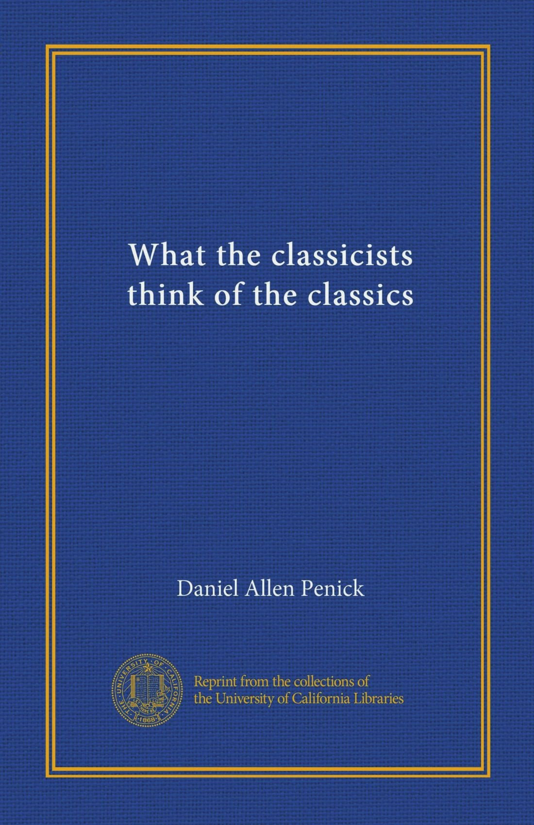 Read Online What the classicists think of the classics PDF