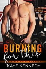 Burning for This: A Steamy NYC Firefighter Romance (Burning for the Bravest Book 2) Kindle Edition