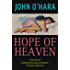 Hope of Heaven: A Novel of Tenderness and Violence, Cruelty and Love