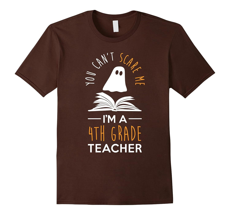 Cant Scare Me Im A 4th Grade Teacher Shirt Fun Halloween-RT