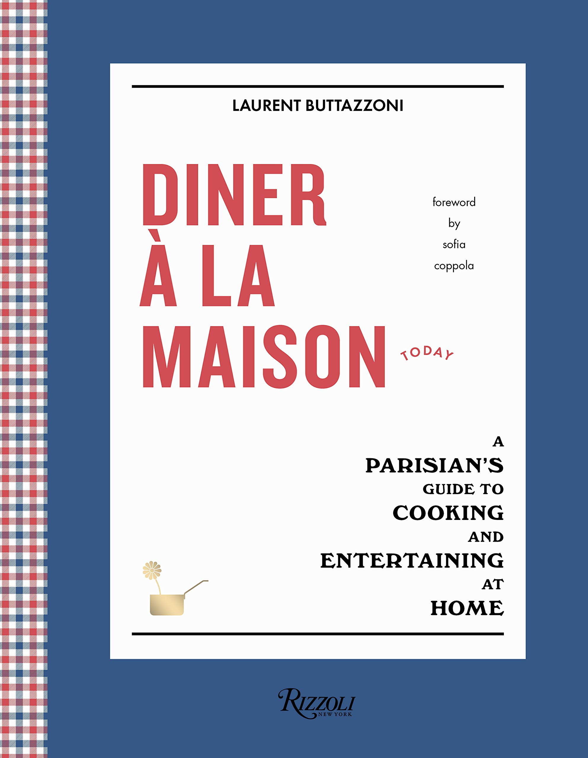 Diner a la Maison: A Parisian's Guide to Cooking and Entertaining at Home por Laurent Buttazzoni