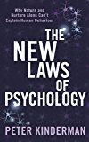 The New Laws of Psychology: Why Nature and Nurture Alone Can't Explain Human Behaviour