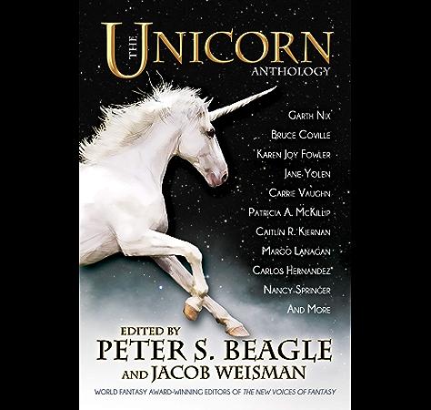 Amazon Com The Unicorn Anthology Ebook Beagle Peter S Weisman Jacob Vaughn Carrie Kindle Store