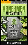 Abnehmen mit Smoothies: 35 schnelle und köstliche Rezepte zum Abnehmen