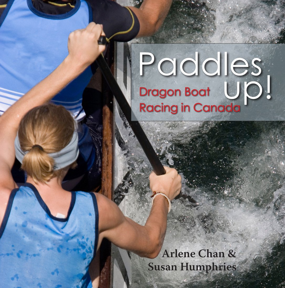 Paddles Up!: Dragon Boat Racing in Canada by Dundurn