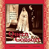 Queen and Consort: Elizabeth and Philip - 60 Years of Marriage