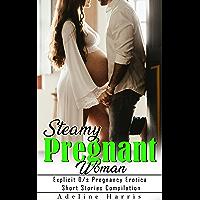 Steamy Pregnant Woman: Explicit D/s Pregnancy Erotica Short Stories Compilation: Cuckold, Humiliation, Domination, MILF