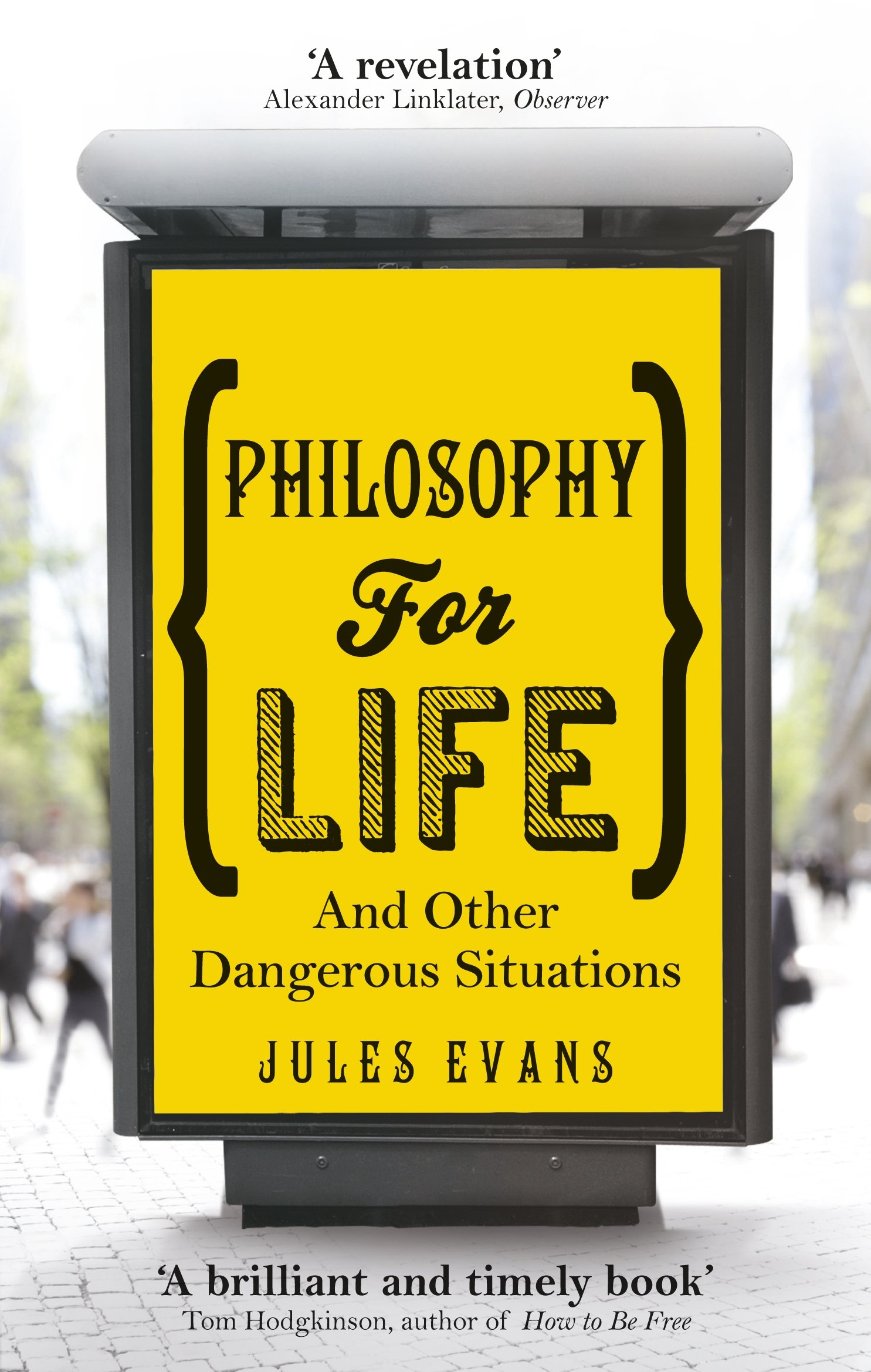 Philosophy for Life: And other dangerous situations Jules Evans notes by Kingston S. Lim