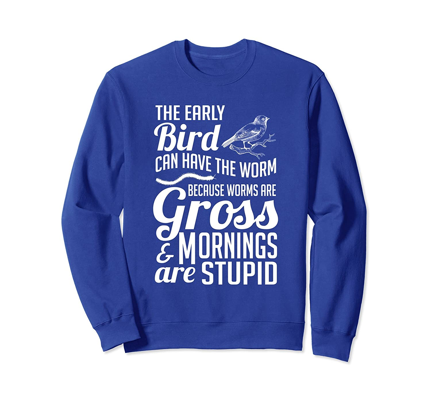 The Early Bird Can Have The Worm Funny Humor Sweatshirt Sdu Shopdungnn