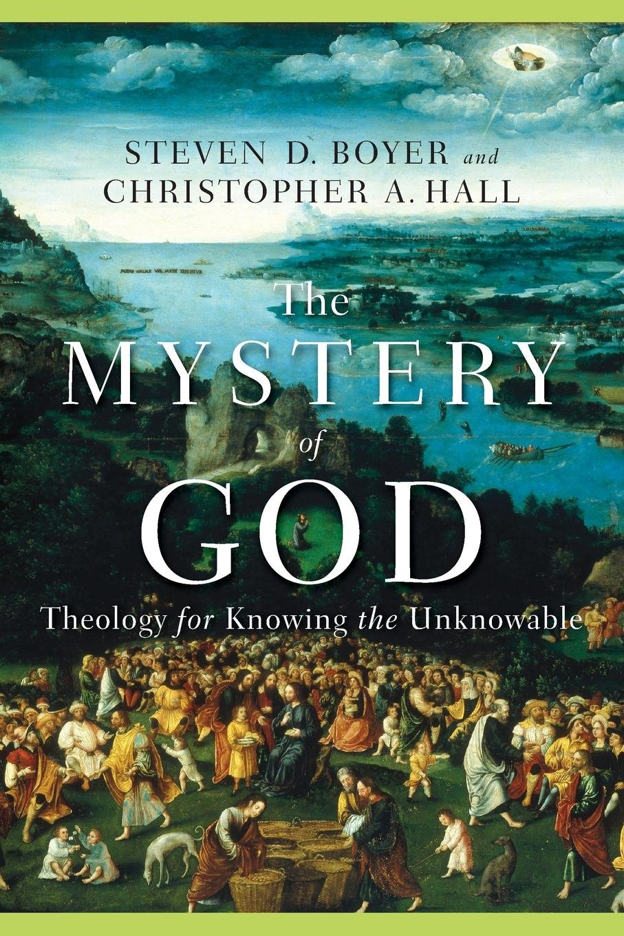 The Mystery of God: Theology for Knowing the Unknowable: Christopher ...