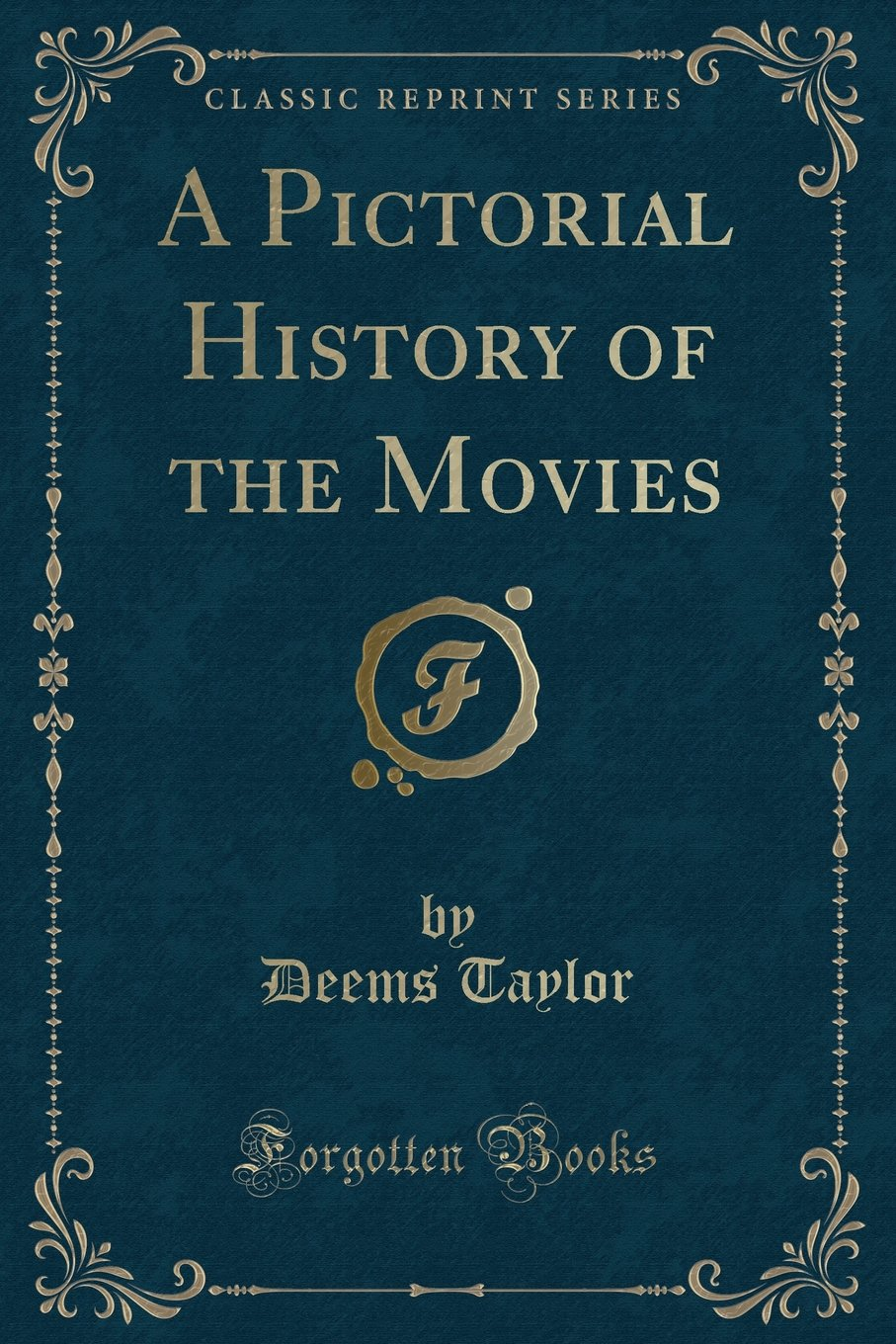 Read Online A Pictorial History of the Movies (Classic Reprint) pdf