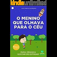 Livro infantil para o filho gostar de estudar.: O menino que olhava para o céu: educação infantil, aprender. (Contos…