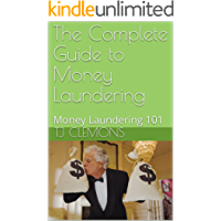 The Complete Guide to Money Laundering: Money Laundering 101
